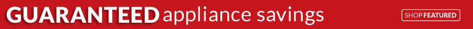 Guaranteed Appliance Savings - Shop Featured